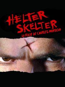 Helter Skelter : la folie de Charles Manson : Helter Skelter, la folie de Charles Manson