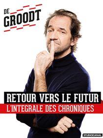 Stéphane De Groodt : Retour vers le futur, l'intégrale des chroniques