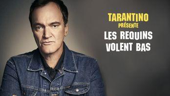 Tarantino présente : Les requins volent bas