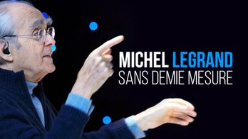 Michel Legrand, sans demi-mesure
