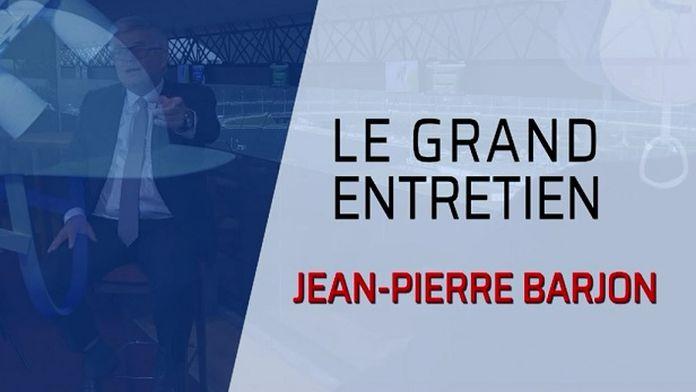 LE GRAND ENTRETIEN : LE GRAND ENTRETIEN : JEAN-PIERRE BARJON