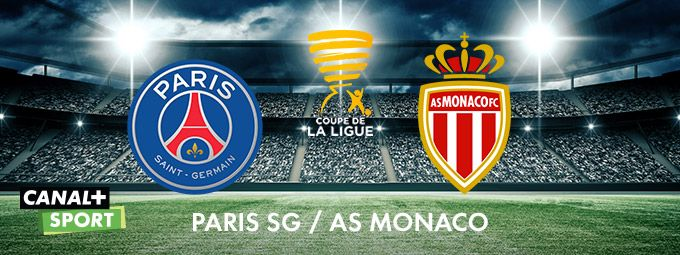 Coupe de la Ligue - Paris SG / AS Monaco en mars sur CANAL+ SPORT