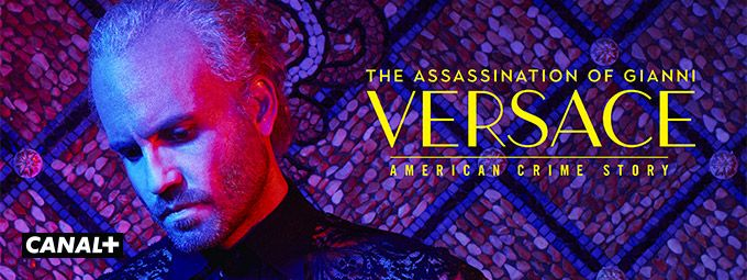 The Assassination of Gianni Versace - American Crime Story en mars sur CANAL+