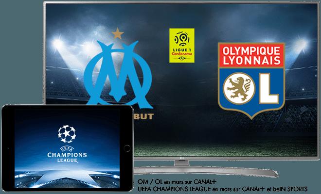 OM - OL Ligue 1 Conforama en mars sur CANAL+ / L'intégralité de l'UEFA Champions League saison 2017-2018 en mars sur CANAL+ et BeIN SPORTS