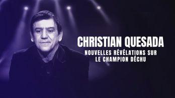 Christian Quesada : Nouvelles révélations sur le champion déchu