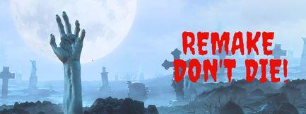Remake don't die !