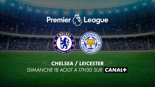 Premier League Chelsea / Leicester Dimanche 18 août à 17h30 sur CANAL+