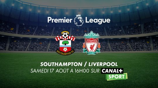 Premier League Southampton / Liverpool Samedi 17 août à 16h00 sur CANAL+SPORT