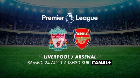 Premier League - LIVERPOOL / ARSENAL Samedi 24 août à 18h30 sur CANAL+