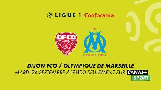Ligue 1 Conforama - Dijon FCO / Olympique de Marseille - Mardi 24 septembre à 19h00 sur CANAL+SPORT