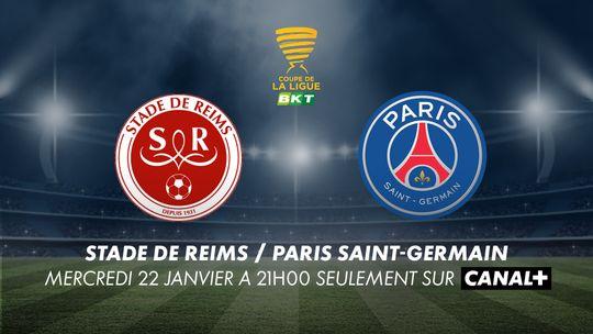 Coupe de la ligue - Stade de Reims / Paris Saint-Germain - Mercredi 22 janvier à 21h00 seulement sur CANAL+