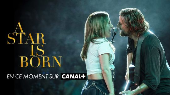 A star is born - En ce moment sur Canal+