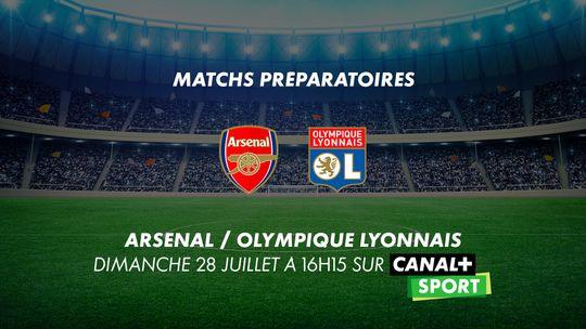 Arsenal / Olympique Lyonnais Dimanche 28 Juillet sur Canal+SPORT
