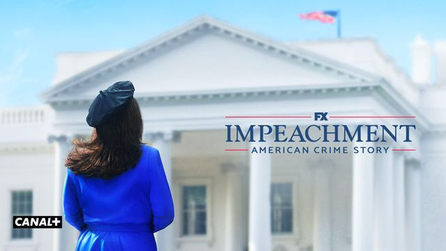 Impeachment American crime story CANAL+