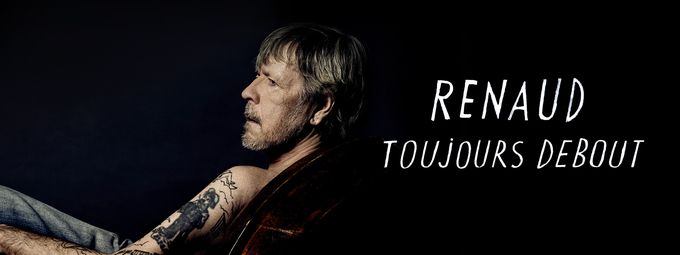 Renaud, toujours debout !