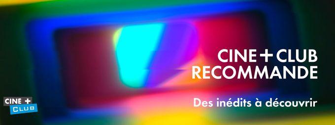 Ciné+ Club recommande