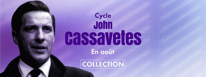 Cycle John Cassavetes