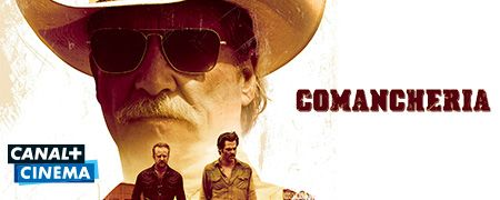Comancheria en octobre sur CANAL+ Cinema