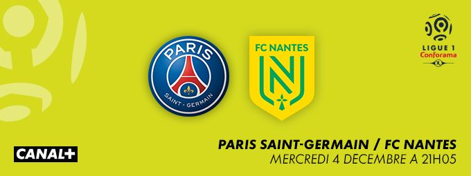 Ligue 1 Conforama - Paris SG / FC Nantes - Mercredi 4 décembre à 21h05 sur CANAL+
