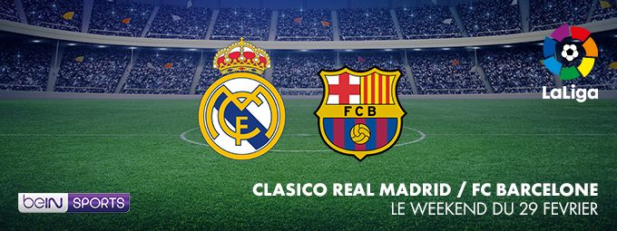 Liga - Clasico Real Madrid / FC Barcelone - Le week-end du 29 février sur beiN SPORTS