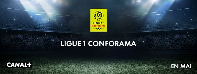 Ligue 1 Conforama en mai sur CANAL+