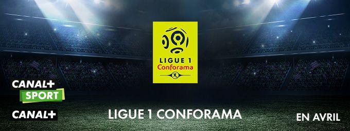 Ligue 1 Conforama en avril sur CANAL+ et CANAL+ Sport