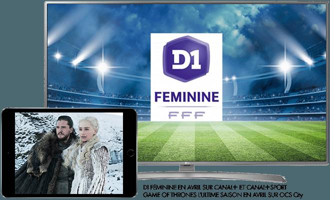 D1 féminine en Avril sur CANAL+ Sport / Game of Throne l'ultime saison en Avril sur OCS city