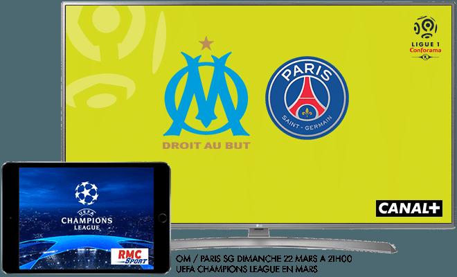 Ligue 1 Conforama - OM / PSG Dimanche 22 mars à 21h00 sur CANAL+ / UEFA Champions league en mars sur RMC Sport