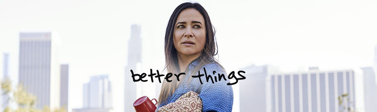 BETTER THINGS - Saison 3