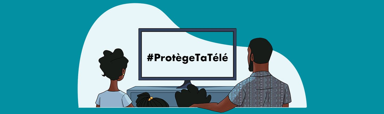 Ensemble, protégeons notre télé !