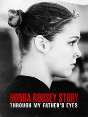 The Ronda Rousey Story : Through My Father's Eyes