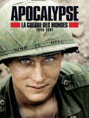 Apocalypse : la guerre des mondes 1945-1991