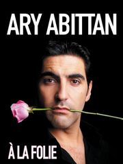 Ary Abittan : A la folie