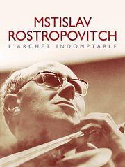 Mstislav Rostropovitch, l'archet indomptable