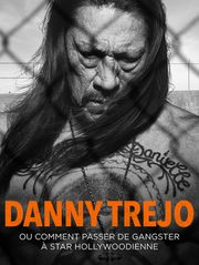 Danny Trejo ou comment passer de gangster à star Hollywoodienne