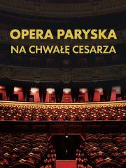 Opera paryska. Na chwałę Cesarza