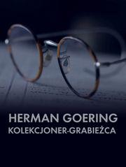 Herman Goering. Kolekcjoner-grabieżca