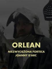 Orlean. Niezwyciężona forteca Joanny d'Arc
