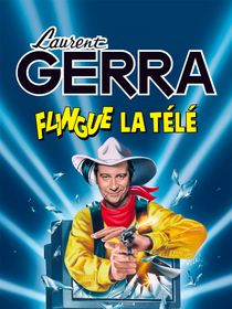 Laurent Gerra flingue la télé