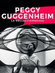 Peggy Guggenheim, la collectionneuse