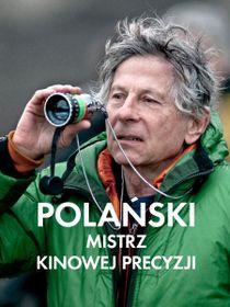 Polański, mistrz kinowej precyzji