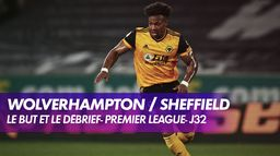 Le but et le débrief de Wolverhampton / Sheffield : Premier League (J32)