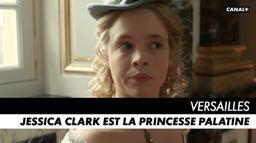 Jessica Clark est la Princesse Palatine