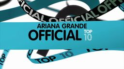 Ariana Grande : Official Top 10