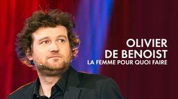 Olivier de Benoist : La femme, pour quoi faire ?