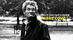 Qu'est ce qui fait courir Darry Cowl ?