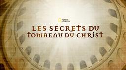 Les secrets du tombeau du Christ