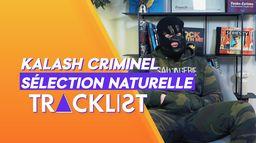 Kalash Criminel : « Je m'en sors plutôt pas mal par rapport à tout ce que j'ai vécu » | Tracklist