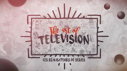 The Art of Television : les réalisateurs de séries