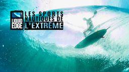 Liquid Edge : les sports nautiques de l'extrême